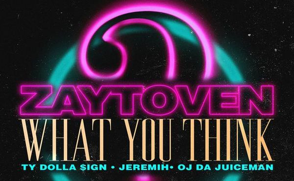 """What You Think"" Of Zaytoven, Ty Dolla $ign, Jeremih & OJ Da Juiceman's New Single"